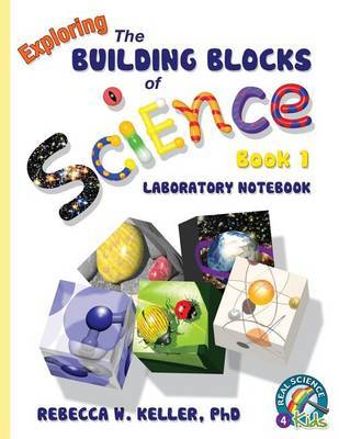 Exploring the Building Blocks of Science Book 1 Laboratory Notebook by Rebecca W Keller Ph D image