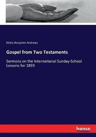 Gospel from Two Testaments by Elisha Benjamin Andrews
