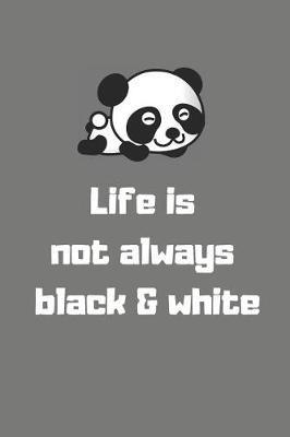 Life Is Not Always Black & White by Pandagang Publications