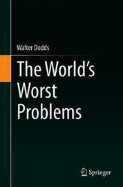 The World's Worst Problems by Walter Dodds
