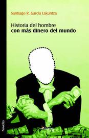 Historia Del Hombre Con Mas Dinero Del Mundo by Santiago R. Garcia Lakuntza image