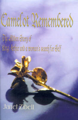 Camelot Remembered: The Hidden Story of King Arthur and a Woman's Search for Self by Janet Zibell image
