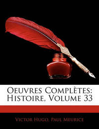 Oeuvres Compltes: Histoire, Volume 33 by Paul Meurice