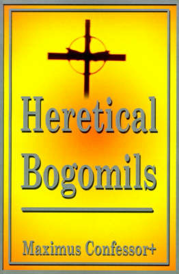 Heretical Bogomils by Maximus Confessor+
