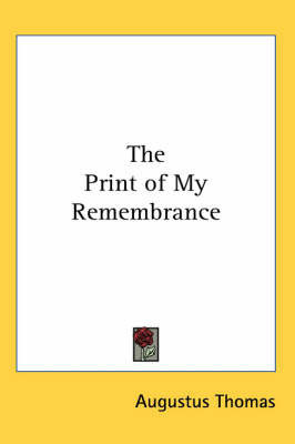 The Print of My Remembrance by Augustus Thomas