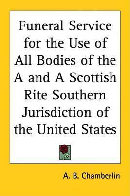 Funeral Service for the Use of All Bodies of the A and A Scottish Rite Southern Jurisdiction of the United States