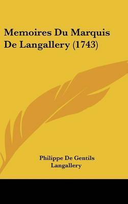 Memoires Du Marquis De Langallery (1743) by Philippe De Gentils Langallery