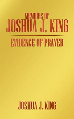 Memoirs of Joshua J. King: Evidence of Prayer by Joshua J. King image