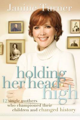 Holding Her Head High by Janine Turner