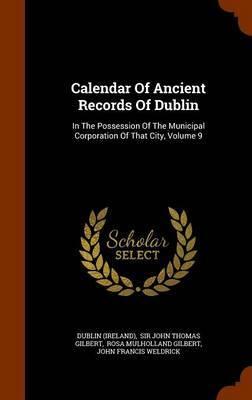 Calendar of Ancient Records of Dublin by Dublin (Ireland)