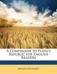 A Companion to Plato's Republic for English Readers by Bernard Bosanquet