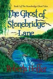 The Ghost of Stonebridge Lane by Roberta Hoffer