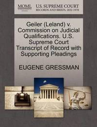 Geiler (Leland) V. Commission on Judicial Qualifications. U.S. Supreme Court Transcript of Record with Supporting Pleadings by Eugene Gressman