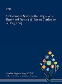 An Evaluation Study on the Integration of Theory and Practice of Nursing Curriculum in Hong Kong by Chi-Chiu Stephen Hung image