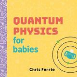 Quantum Physics for Babies by Chris Ferrie