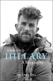 Edmund Hillary: A Biography by Michael Gill