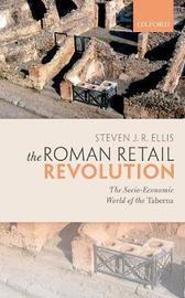 The Roman Retail Revolution by Steven J. R. Ellis