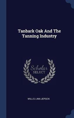 Tanbark Oak and the Tanning Industry by Willis Linn Jepson image