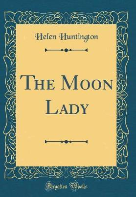The Moon Lady (Classic Reprint) by Helen Huntington image