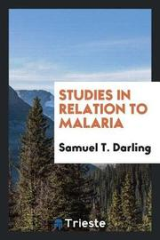 Studies in Relation to Malaria by Samuel T Darling