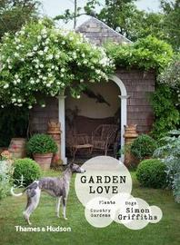 Garden Love: Plants, Dogs, Country Gardens by Simon Griffiths