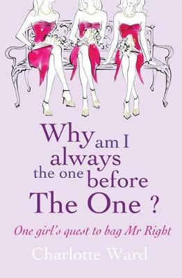 Why Am I Always the One Before 'The One'? by Charlotte Ward