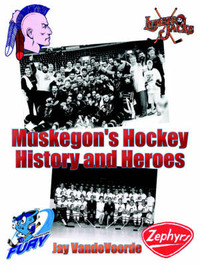 Muskegon's Hockey History and Heroes by Jay Vandevoorde image