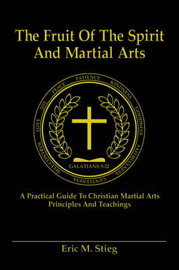The Fruit of the Spirit and Martial Arts by Eric Stieg image
