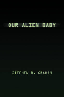 Our Alien Baby by Stephen B. Graham image