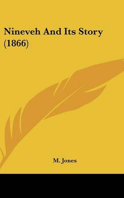 Nineveh And Its Story (1866) by M Jones image