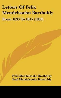 Letters Of Felix Mendelssohn Bartholdy: From 1833 To 1847 (1863) by Felix Mendelssohn Bartholdy image
