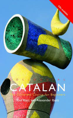 Colloquial Catalan: A Complete Course for Beginners by Alexander Ibarz