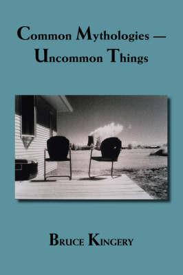 Common Mythologies by Bruce Kingery