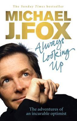 Always Looking Up by Michael J Fox
