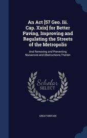 An ACT [57 Geo. III. Cap. XXIX] for Better Paving, Improving and Regulating the Streets of the Metropolis by Great Britain