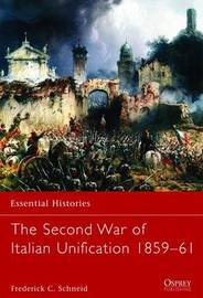 The Second War of Italian Unification 1859-61 by Frederick C Schneid