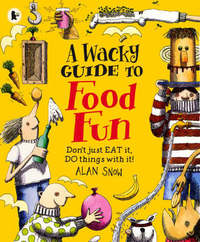 A Wacky Guide To Food Fun by Alan Snow image