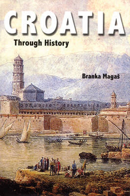 Croatia Through History by Branka Magas