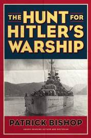 The Hunt for Hitler's Warship by Patrick Bishop
