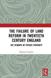 The Failure of Land Reform in Twentieth-Century England by Michael Tichelar