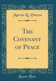 The Covenant of Peace (Classic Reprint) by Marvin R Vincent image