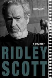 Ridley Scott by Vincent LoBrutto