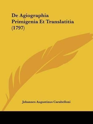 De Agiographia Primigenia Et Translatitia (1797) by Johannes Augustinus Carabelloni