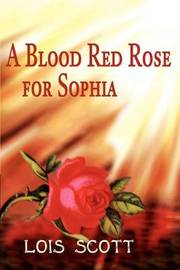 A Blood Red Rose for Sophia by Lois Scott image