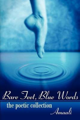 Bare Feet, Blue Words: The Poetic Collection by Amaali