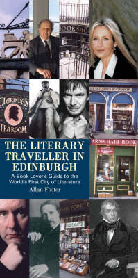 The Literary Traveller in Edinburgh: a Book Lover's Guide to the World's First City of Literature by Allan Foster image