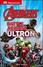 DK Adventures: Marvel the Avengers: Battle Against Ultron by DK Publishing