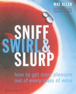 Sniff, Swirl & Slurp by Max Allen image