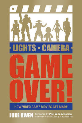 Lights, Camera, Game Over!: How Video Game Movies Get Made by Luke Owen