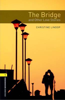 Oxford Bookworms Library: Level 1:: The Bridge and Other Love Stories by Christine Lindop